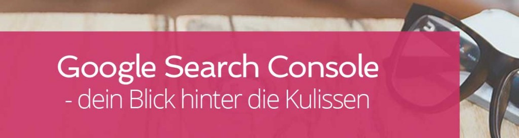 Google Search Console - dein Blick hinter die Kulissen | www.miss-webdesign.at