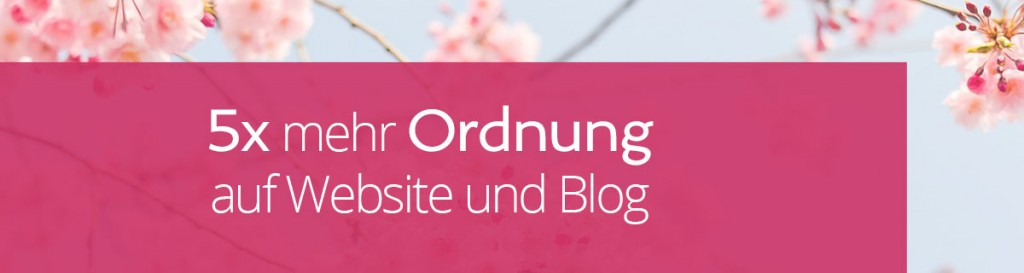 Ordnung auf Website und Blog | miss-webdesign.at