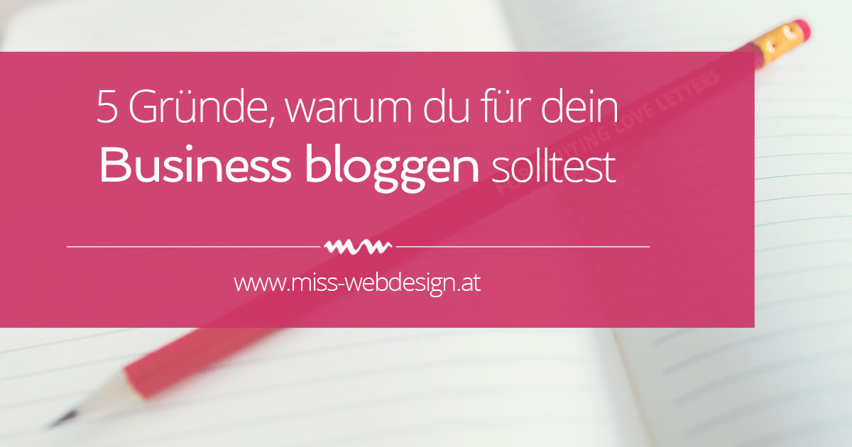 5 Gründe, für dein Business zu bloggen | miss-webdesign.at