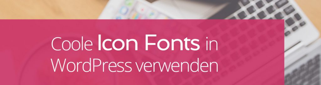 Font Awesome - Coole Icon Fonts in Wordpress verwenden | miss-webdesign.at
