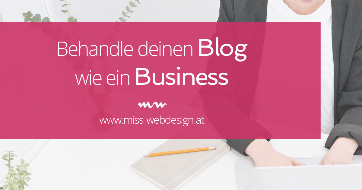 Behandle deinen Blog wie ein Business | miss-webdesign.at