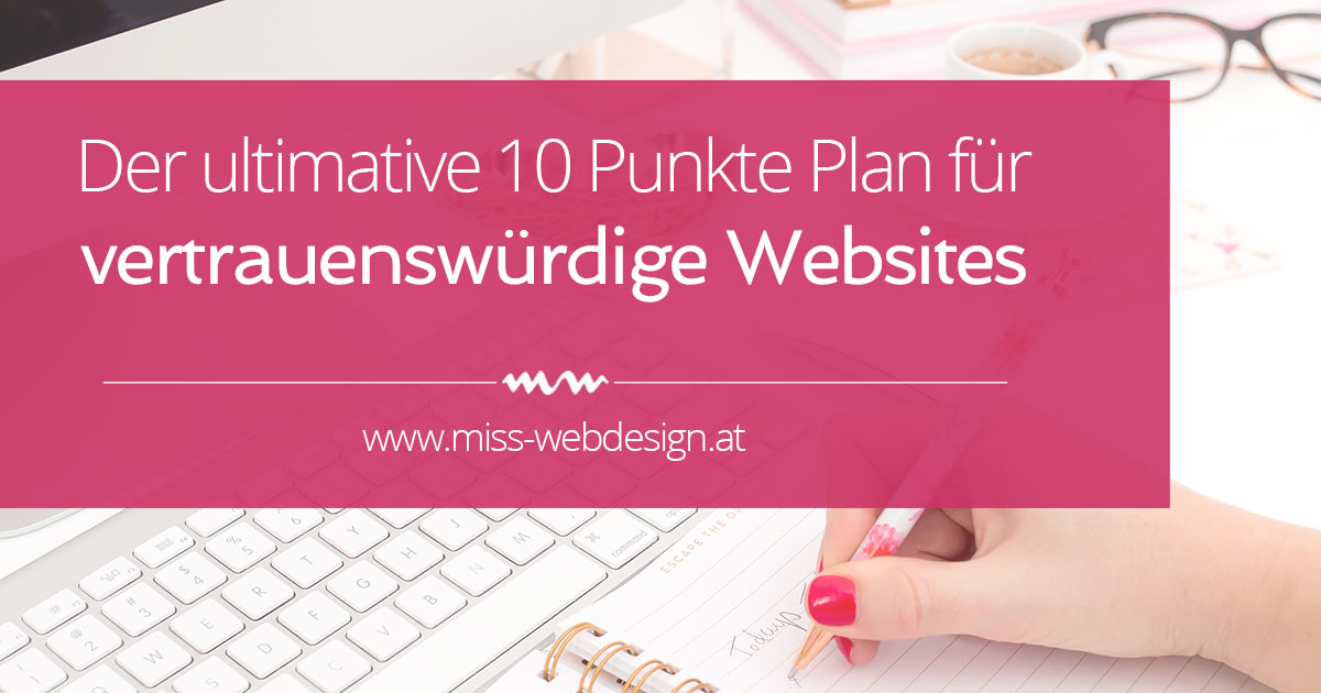 Der ultimative 10 Punkte Plan für vertrauenswürdige Websites | miss-webdesign.at