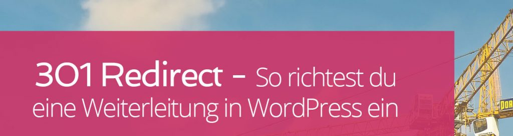 Redirect – So richtest du eine 301-Weiterleitung in WordPress ein
