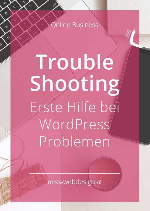Trouble Shooting - Erste Hilfe bei WordPress Problemen | miss-webdesign.at